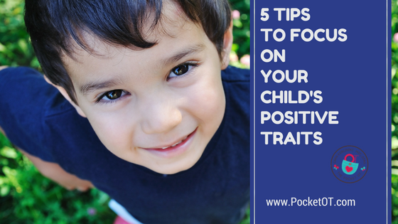 5 Tips to Focus on Your Child's Positive Traits